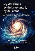 Ley del Karma, ley de la Voluntad, ley del Amor: Las Tres Leyes que Rigen el Universo - Michael A. Singer - Gaia Ediciones