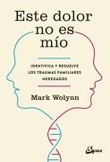 Este Dolor no es mio - Mark Wolynn - Gaia Ediciones