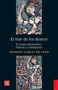 El mar de los deseos. El Caribe afroandaluz, historia y contrapunto - Antonio García de León - Fondo de Cultura Económica