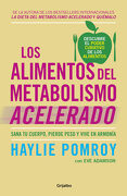 Los Alimentos del Metabolismo Acelerado: Sana tu Cuerpo, Pierde Peso y Vive en Armonía (Autoayuda Superacion) - Haylie Pomroy - Grijalbo