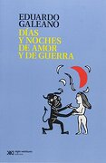 Dias y Noches de Amor y de Guerra - Eduardo Galeano - Siglo Xxi