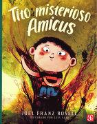 Tito Y El Misterioso Amicus - Joel Franz Rosell - Fondo de Cultura Económica