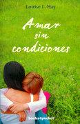 Amar sin Condiciones - Louise Hay - Books4Pocket
