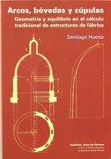 Arco, Bovedas y Cupulas: Geometria y Equilibrio en el Calculo tra Dicional de Estructuras de Fabrica (libro en Españolisbn: 8497281292. Isbn-13: 9788497281294(03/2005).) - Santiago Huerta - Instituto Juan De Herrera
