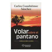 Volar Sobre el Pantano - Carlos Cuauhtemoc Sanchez - Ediciones Selectas Diamante