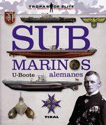 Submarinos Alemanes. U-Boote (Tropas de Élite) - Varios Autores - Tikal