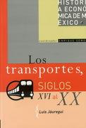 Los Transportes, Siglos xvi al xx - Luis Jáuregui - Oceano De Mexico
