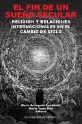 Fin de un Sueño Secular, el. Religion y Relaciones Internacionales en el Cambio de Siglo - Marta Tawil Kuri (Eds.) Mario Arriagada Cuadriello - El Colegio De México