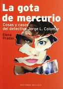 La Gota de Mercurio: Cosas y Casos del Detective Jorge l. Colomar - Elena Pradas - Ediciones Obelisco S.L.