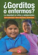 Gorditos o Enfermos? La Obesidad en Niños y Adolescentes - Beatriz Y. Salazar Vásquez,Miguel A. Salazar Vásquez,Ruy Pérez Tamayo - Fondo De Cultura Económica