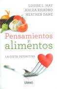 Pensamientos y Alimentos: La Dieta Definitiva - Louise L. Hay,Ahlea Khadro,Heather Dane - Urano