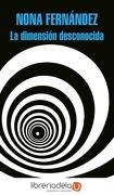 La Dimensión Desconocida - Nona Fernández Silares - Literatura Random House