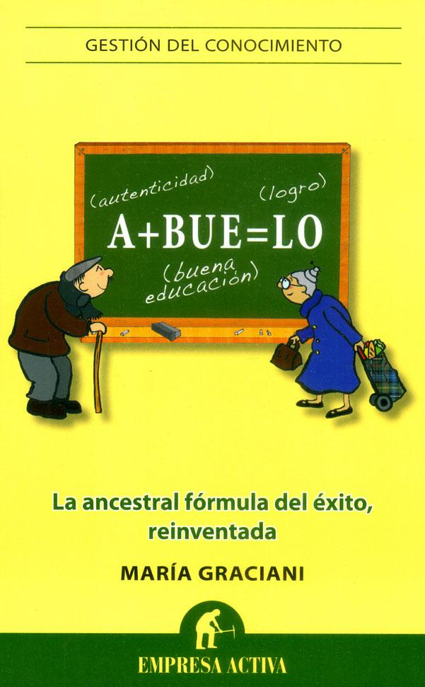 Abuelo. autenticidad + buena educación + logros (gestión del conocimiento); marÍa graciani garcÍa