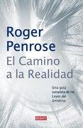 El Camino a la Realidad: Una Guía Completa de las Leyes del Universo (Ciencia y Tecnología) - Roger Penrose - Debate