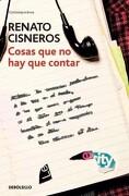 Cosas que no hay que Contar - Renato Cisneros - Debolsillo