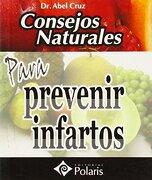 Consejos Naturales Para Prevenir Infartos - Abel Cruz - Editorial Arguval