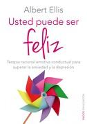 Usted Puede ser Feliz: Terapia Racional Emotiva Conductual Para Superar la Ansiedad y la Depresión - Albert Ellis - Ediciones Paidós