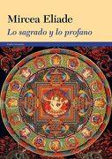 Lo Sagrado y lo Profano - Mircea Eliade - Ediciones Paidós