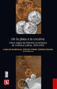 portada De la Plata a la Cocaína. Cinco Siglos de Historia Económica de América Latina, 1500-2000