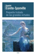 Pequeño Tratado de las Grandes Virtudes - André Comte-Sponville - Paidos