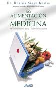 La Alimentación Como Medicina: Más Salud y Vitalidad Gracias a los Alimentos que Curan (Medicinas Complementarias) - Dharma Singh Khalsa - Urano