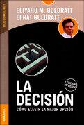 La Decision: Como Elegir la Mejor Opcion (libro en EspañolIsbn: 9789506416126) - Eliyahu M. Goldratt - Granica