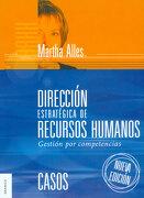 Direccion Estrategica de Recursos Humanos: Gestion por Competencias  Casos - Martha Alicia Alles - Granica