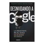 Desnudando a Google - Alejandro Suárez Sánchez-Ocaña - Deusto