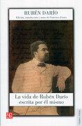 La Vida de Rubén Darío Escrita por él Mismo - Ruben Dario - Fondo De Cultura Económica