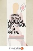 La Dichosa Importancia de la Belleza - Amanda Filipacchi - Turner