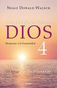 Conversaciones con Dios 4: Despertar a la Humanidad / Conversations With God, Book 4: Awaken the Species: Despertar a la Humanidad - Neale Donald Walsch - Grijalbo