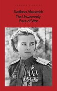 The Unwomanly Face of war [Jul 25, 2017] Alexievich, Svetlana; Pevear, Richard and Volokhonsky, Larissa (libro en Inglés) - Svetlana Alexievich - Penguin Books