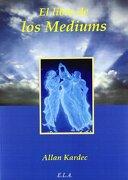 Libro de los Médiums, el Guía de los Médiums y de los Evocadores - ALLAN KARDEC - E. L. A.