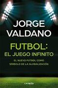 Fútbol el Juego Infinito: El Nuevo Fútbol Como Símbolo de la Globalización - Jorge Valdano - Conecta