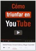 Cómo Triunfar en Youtube - Ernest Codina Roca,Roger Carandell Viñals,Daniel Feixas Roca - La Galera