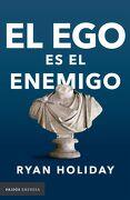 El ego es el Enemigo - Ryan Holiday - Grupo Planeta