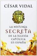 La Historia Secreta de la Iglesia Católica en España (Td) - Cesar Vidal - Ediciones B
