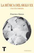 La Música del Siglo xx: Una Guía Completa - Francisco Ramos - Turner
