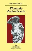 El Mundo Deslumbrante - Siri Hustvedt - Anagrama