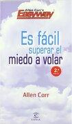 Es Facil Superar el Miedo a Volar - Allen Carr - Espasa Calpe