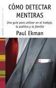 Cómo Detectar Mentiras: Una Guía Para Utilizar en el Trabajo, la Política y la Familia: 55 (Psicología Hoy) - Paul Ekman - Ediciones Paidós