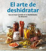 El Arte de Deshidratar: Saca el Mejor Partido de tu Deshidratador de Alimentos - Michelle Keogh - Gaia Ediciones
