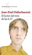 El Lector del Tren de las 6. 27 - Jean-Paul Didierlaurent - Seix Barral