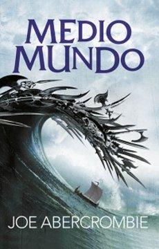 Medio mundo (el mar quebrado #2); abercrombie, joe