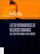 Las 50 Herramientas de Recursos Humanos que Todo Profesional Debe Conocer - Martha Alles - Granica
