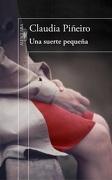 Una Suerte Pequeña - Claudia Pineiro - Alfaguara