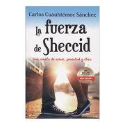 La Fuerza de Sheccid: Una Novela de Amor, Juventud y Etica - Carlos Cuauhtemoc Sanchez - Giron Spanish Distributors