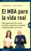 El mba Para la Vida Real: Una Guía Práctica Para Triunfar, Construir Equipos y Desarrollar Carreras (Gestión del Conocimiento) - Jack Welch - Empresa Activa