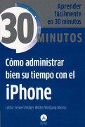 Cómo Administrar Bien su Tiempo con el Iphone (30 Minutos) - Lothar Seiwert; Holger Wöltje; Wolfgang Maison - Alma
