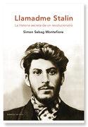 Llamadme Stalin: La Historia Secreta de un Revolucionario - Simon Sebag Montefiore - Editorial Crítica